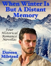 When Winter Is But a Distant Memory: Four Historical Romance Novellas ebook by Doreen Milstead