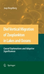 Diel Vertical Migration of Zooplankton in Lakes and Oceans - causal explanations and adaptive significances ebook by Joop Ringelberg