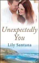 Unexpectedly You ebook by Lily Santana