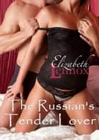The Russian's Tender Lover ebook by