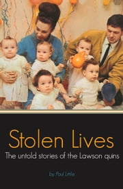 Stolen Lives - The Untold Stories of the Lawson Quins ebook by Paul Little