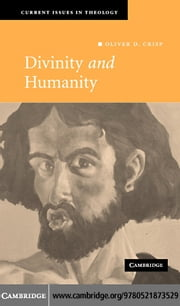Divinity and Humanity ebook by Crisp,Oliver D.