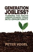Generation Jobless? ebook by P. Vogel