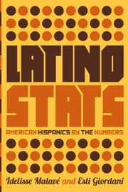 Latino Stats - American Hispanics by the Numbers ebook by Idelisse Malavé,Esti Giordani