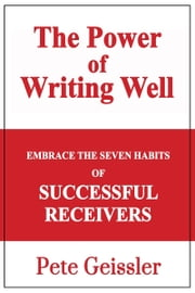 Embrace the Seven Habits of Successful Recievers: The Power of Writing Well ebook by Pete Geissler