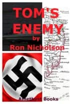 Tom's Enemy ebook by Ron Nicholson