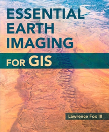 Essential Earth Imaging for GIS ebook by Lawrence Fox III