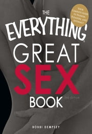 The Everything Great Sex Book - Your complete guide to passion, pleasure, and intimacy ebook by Bobbi Dempsey