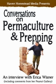 Conversations on Permaculture and Prepping: An Interview with Erica Wisner ebook by Haven Homestead Media