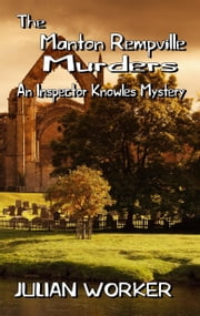 The Manton Rempville Murders: An Inspector Knowles Mystery Book Two ebook by Julian Worker