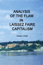 Analysis of The Flaw In Laissez Faire Capitalism ebook by Duard L Pruitt