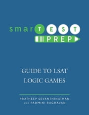 smarTEST Prep - Guide to LSAT Logic Games ebook by Pratheep Sevanthinathan,Padmini Raghavan