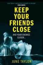 Keep Your Friends Close ebook by June Taylor