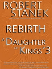 A Daughter of Kings #3 - Rebirth (Graphic Novel Part 3, Tablet Edition) ebook by Robert Stanek