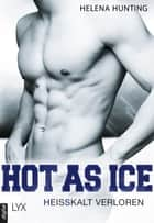 Hot as Ice - Heißkalt verloren ebook by Helena Hunting, Michaela Link