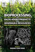 Bioprocessing for Value-Added Products from Renewable Resources ebook by Shang-Tian Yang