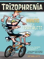 Trizophrenia - Inside the Minds of a Triathlete ebook by Jef Mallett