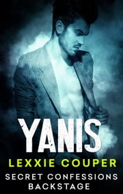Secret Confessions: Backstage – Yanis ebook by Lexxie Couper