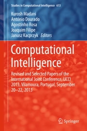 Computational Intelligence - Revised and Selected Papers of the International Joint Conference, IJCCI 2013, Vilamoura, Portugal, September 20-22, 2013 ebook by Kurosh Madani,António Dourado Correia,Agostinho Rosa,Joaquim Filipe,Janusz Kacprzyk