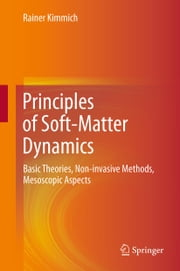 Principles of Soft-Matter Dynamics - Basic Theories, Non-invasive Methods, Mesoscopic Aspects ebook by Rainer Kimmich