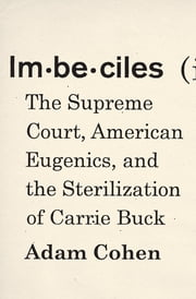 Imbeciles - The Supreme Court, American Eugenics, and the Sterilization of Carrie Buck ebook by Adam Cohen