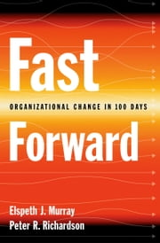 Fast Forward: Organizational Change in 100 Days ebook by Elspeth J. Murray,Peter R. Richardson
