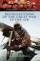 Recollections of the Great War in the Air ebook by James McMonnell