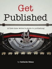 Get Published - A first-time writer's guide to publishing ebook by Infinite Ideas