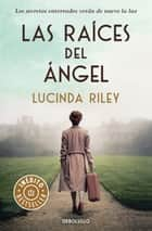 Las raíces del ángel ebook by Lucinda Riley