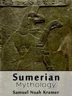 Sumerian Mythology ebook by Samuel Noah Kramer