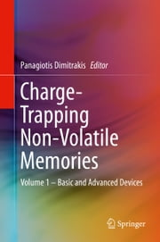 Charge-Trapping Non-Volatile Memories - Volume 1 – Basic and Advanced Devices ebook by Panagiotis Dimitrakis