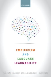 Empiricism and Language Learnability ebook by Nick Chater,Alexander Clark,John A. Goldsmith,Perfors