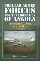 Popular Armed Forces for the Liberation of Angola - First National Army and the War (1975-1992) ebook by Miguel Junior
