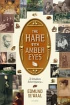 The Hare with Amber Eyes ebook by Edmund de Waal