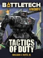 BattleTech Legends: Tactics of Duty ebook by William H. Keith, Jr.