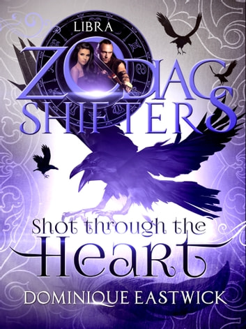 Shot Through the Heart - A Zodiac Shifters Paranormal Romance: Libra ebook by Dominique Eastwick,Zodiac Shifters