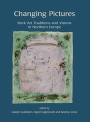 Changing Pictures: Rock Art Traditions and Visions in the Northernmost Europe ebook by Goldhahn, Joakim