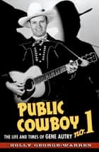 Public Cowboy No. 1 - The Life and Times of Gene Autry ebook by Holly George-Warren