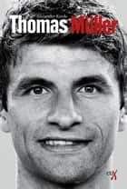 Thomas Müller - Biografie ebook by Alexander Kords