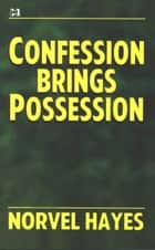 Confession Brings Possession ebook by Norvel Hayes