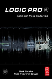 Logic Pro 9 - Audio and Music Production ebook by Mark Cousins,Russ Hepworth-Sawyer