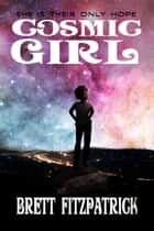 Cosmic Girl - Cosmic Girl, #1 ebook by Brett Fitzpatrick