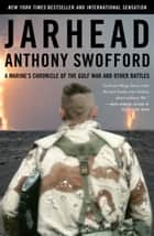 Jarhead - A Marine's Chronicle of the Gulf War and Other Battles ebook by Anthony Swofford