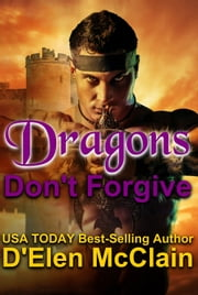 Dragons Don't Forgive ebook by D'Elen McClain