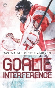 Goalie Interference - A Gay Sports Romance ebook by Avon Gale, Piper Vaughn