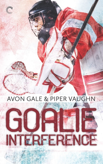 Goalie Interference - A Gay Sports Romance ebook by Avon Gale,Piper Vaughn