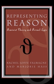 "Representing Reason - Feminist Theory and Formal Logic ebook by Rachel Joffe Falmagne,Marjorie Hass,Val Plumwood,Carroll Guen Hart,Dorothea Olkowski, author of ""Gilles Deleuze and the Ruin of Representation"",Marie-Genevieve Iselin,Lynn Hankinson Nelson,Jack Nelson,Andrea Nye,Pam Oliver"