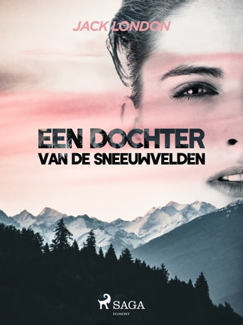 Een dochter van de sneeuwvelden ebook by Jack London