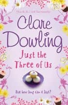 Just the Three of Us ebook by Clare Dowling