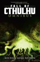 Fall of Cthulhu Omnibus Vol.1 ebook by Michael Alan Nelson, Greg Scott, Mateus Santolouco,...
